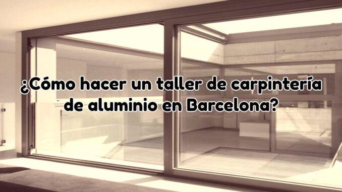 taller carpinteria de aluminio barcelona